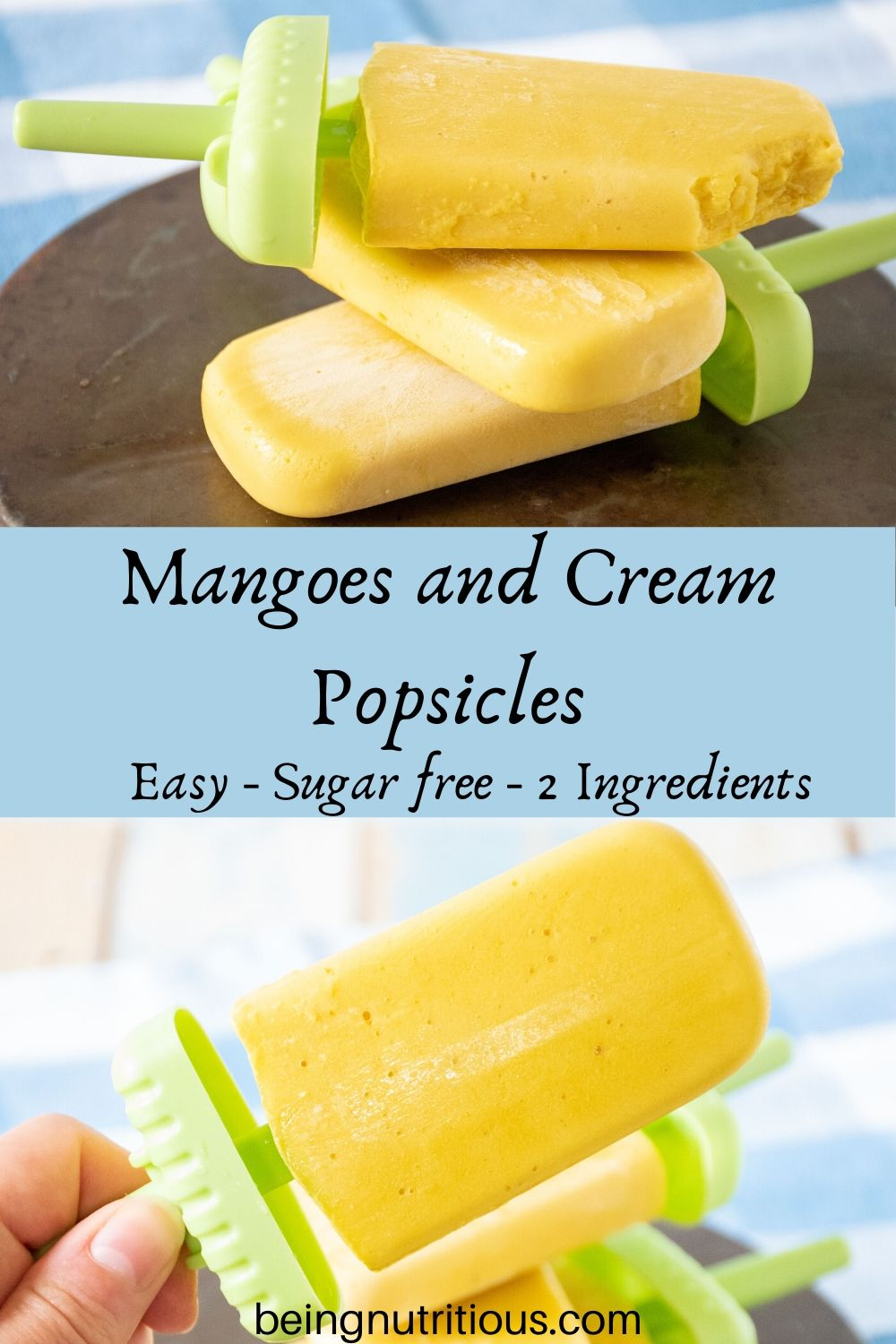 """Stacked photos - top image is 3 stacked popsicles with a bite out of the top one. Bottom image is a hand holding a popsicle. """"Mangoes and Cream Popsicles, easy, sugar free, 2 ingredients"""" appears between images"""