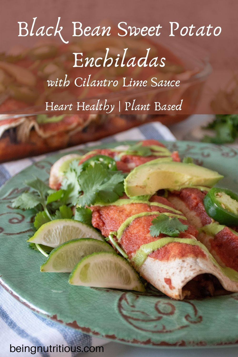 Close up of enchiladas on a plate and pan of enchiladas in background. Text overlay: Black Bean Sweet Potato Enchiladas with Cilantro Lime Sauce; Heart Healthy, Plant Based.